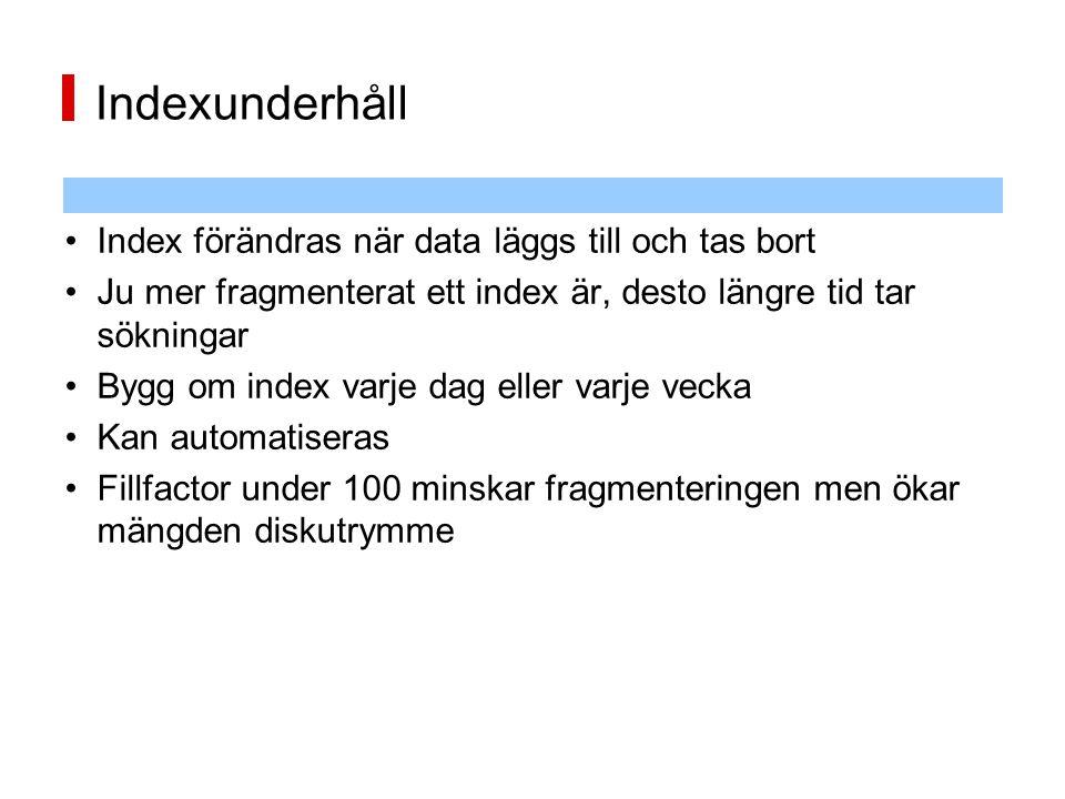 Indexunderhåll Index förändras när data läggs till och tas bort Ju mer fragmenterat ett index är, desto längre tid tar sökningar Bygg om index varje d