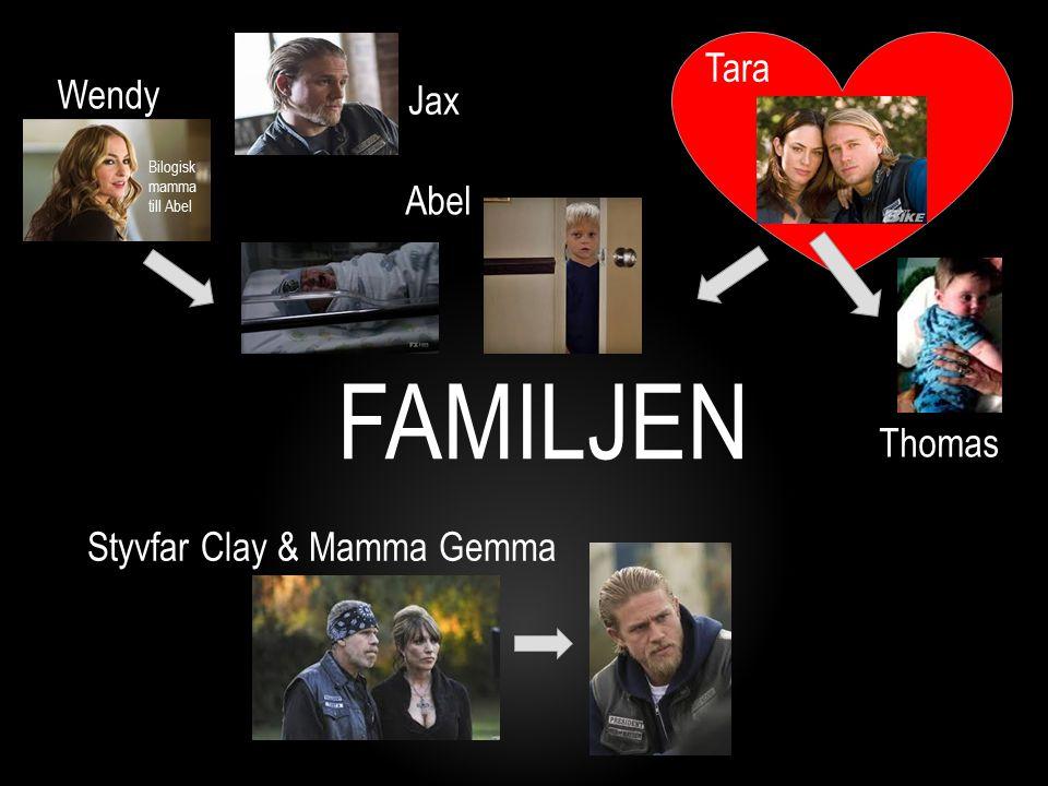 Bilogisk mamma till Abel Jax Wendy Abel FAMILJEN Thomas Tara Styvfar Clay & Mamma Gemma