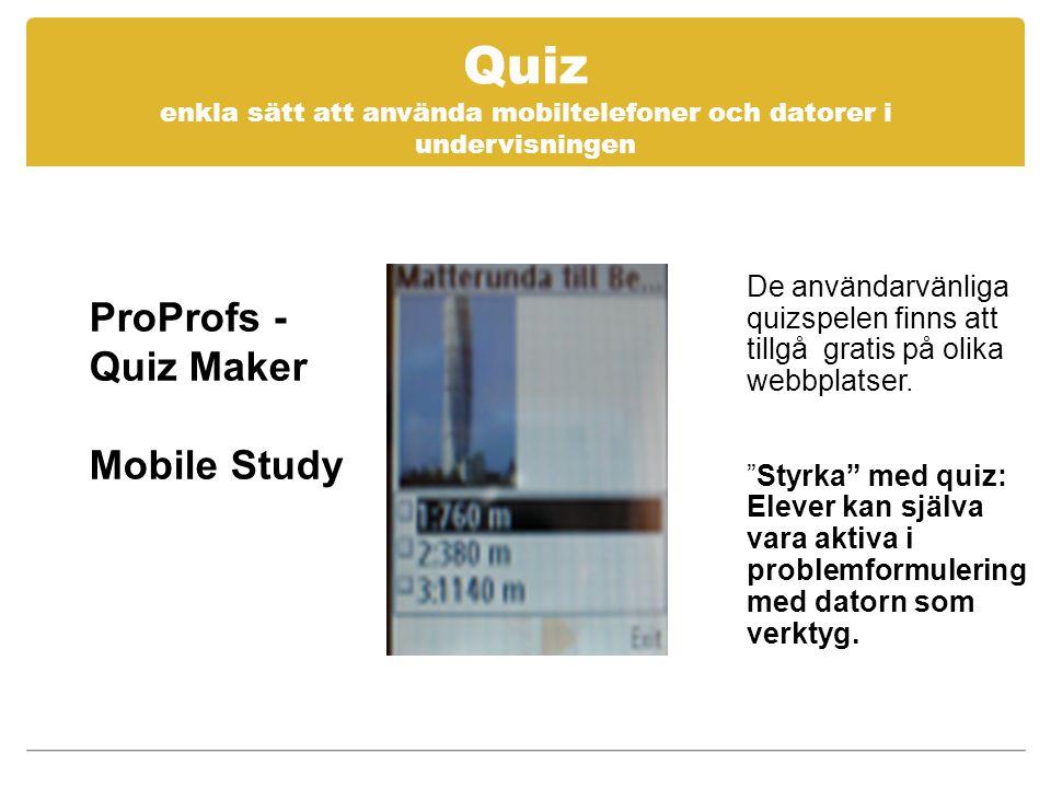 Quiz enkla sätt att använda mobiltelefoner och datorer i undervisningen ProProfs - Quiz Maker Mobile Study De användarvänliga quizspelen finns att tillgå gratis på olika webbplatser.