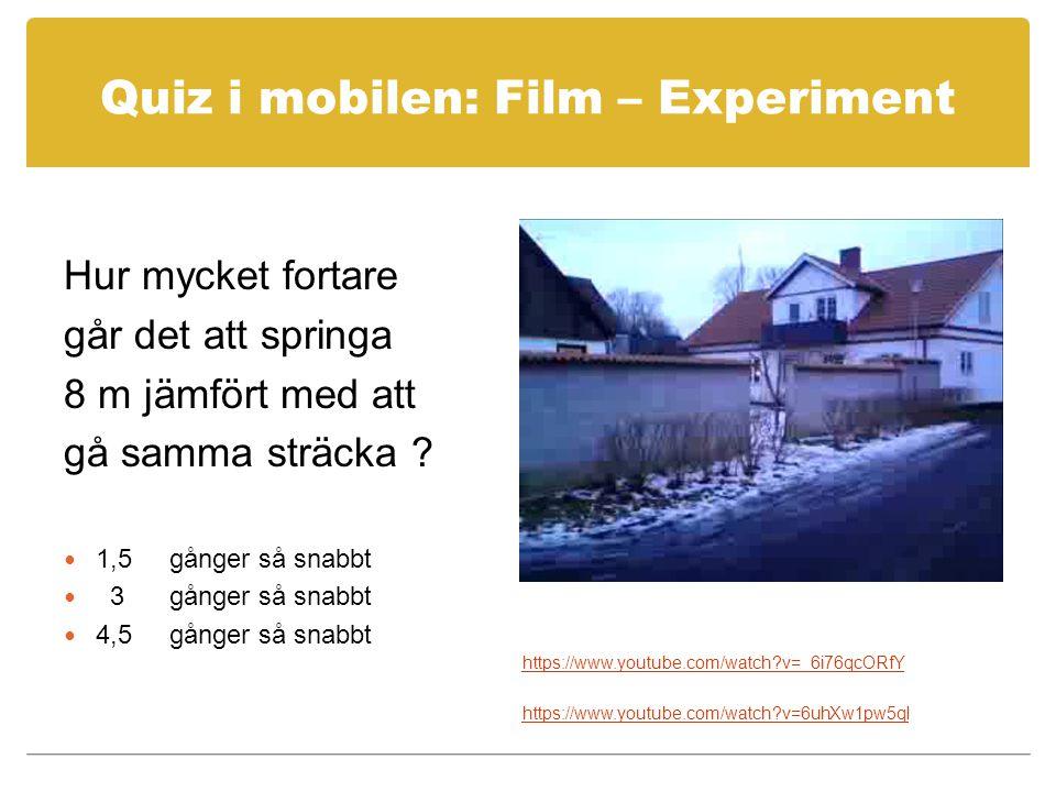 Quiz i mobilen: Film – Experiment Hur mycket fortare går det att springa 8 m jämfört med att gå samma sträcka .