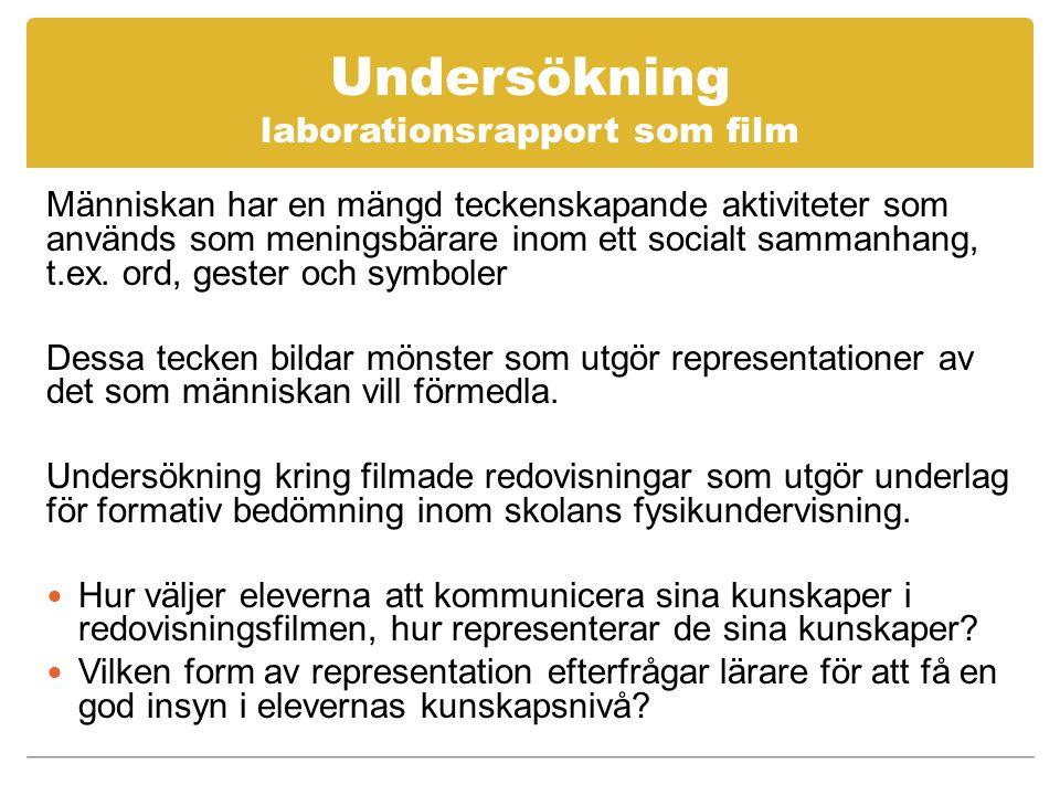 Undersökning laborationsrapport som film Människan har en mängd teckenskapande aktiviteter som används som meningsbärare inom ett socialt sammanhang, t.ex.