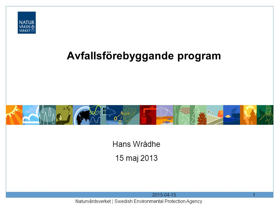 2015-04-15 Naturvårdsverket | Swedish Environmental Protection Agency 1 Avfallsförebyggande program Hans Wrådhe 15 maj 2013