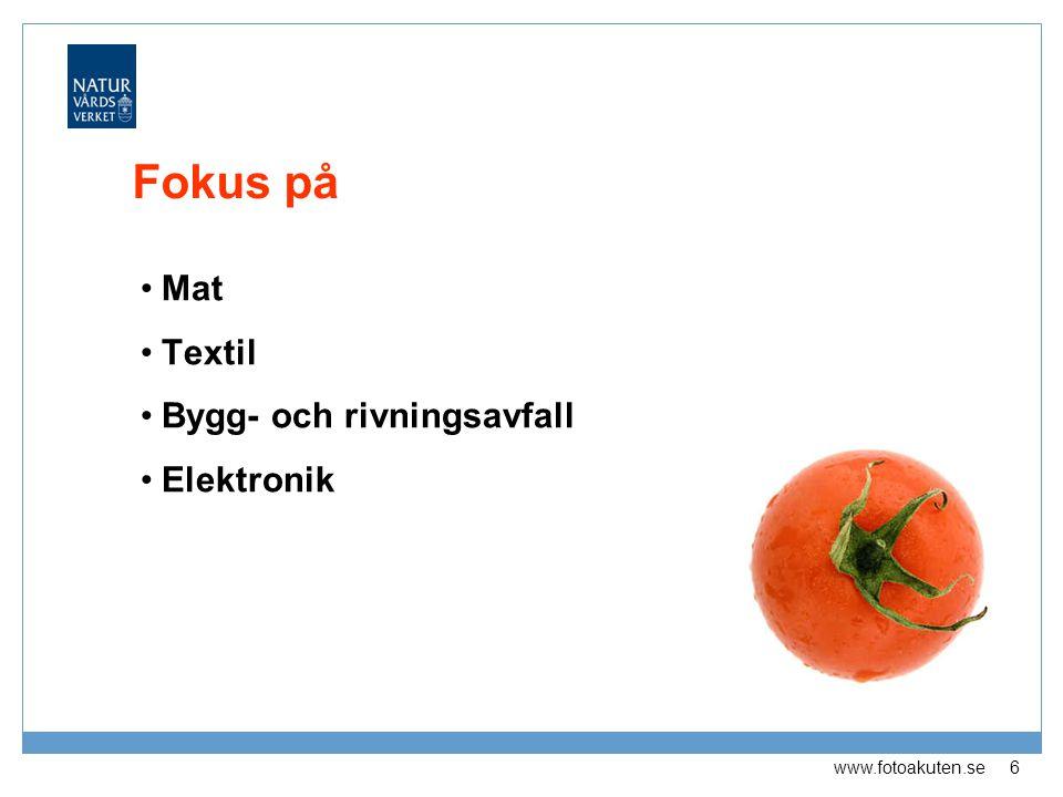 Fokus på Mat Textil Bygg- och rivningsavfall Elektronik 6 www.fotoakuten.se