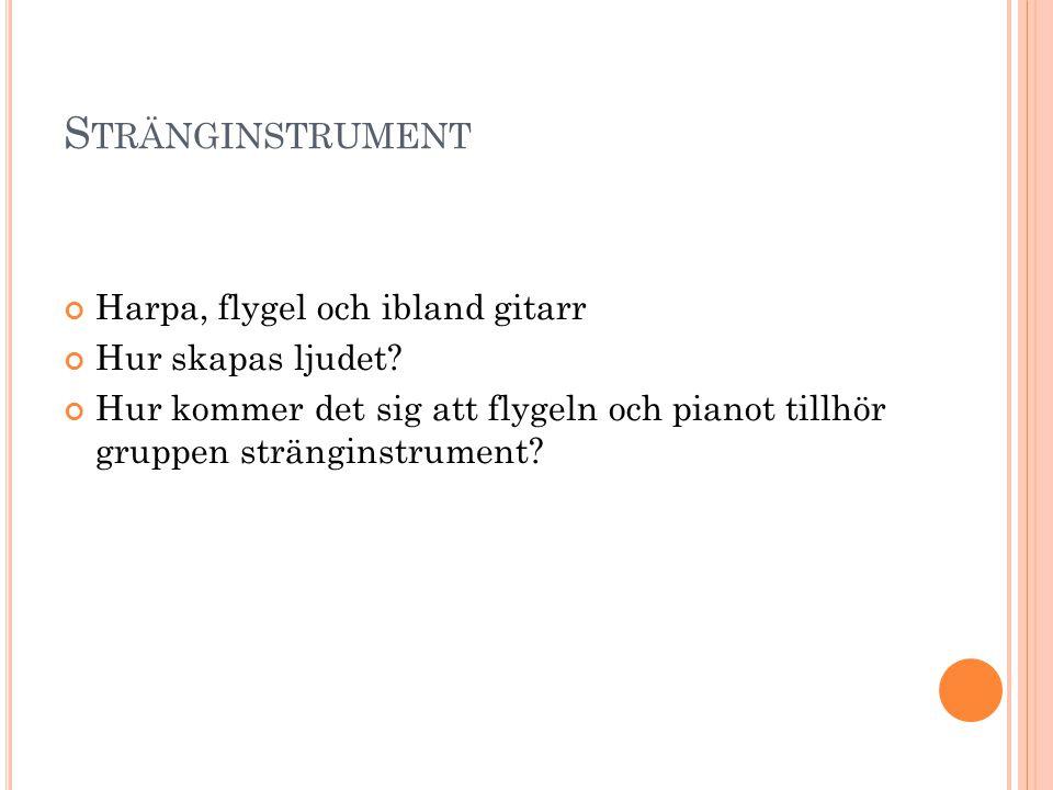 S TRÄNGINSTRUMENT Harpa, flygel och ibland gitarr Hur skapas ljudet? Hur kommer det sig att flygeln och pianot tillhör gruppen stränginstrument?