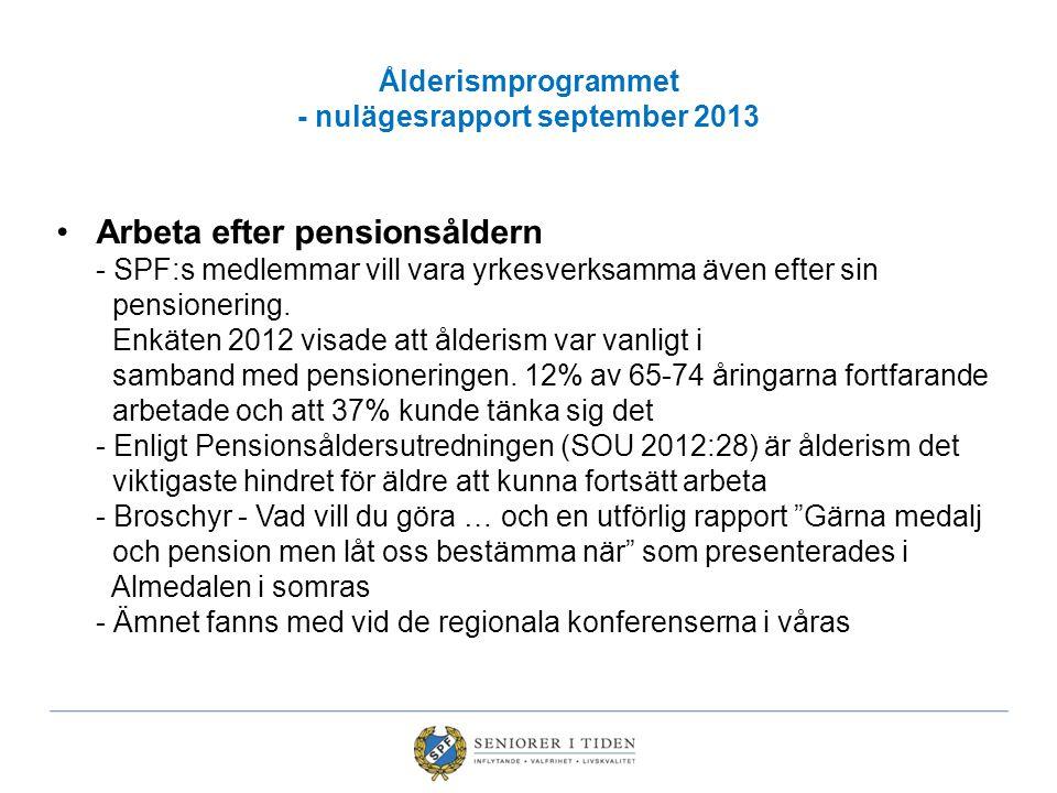 Ålderismprogrammet - nulägesrapport september 2013 Arbeta efter pensionsåldern - SPF:s medlemmar vill vara yrkesverksamma även efter sin pensionering.