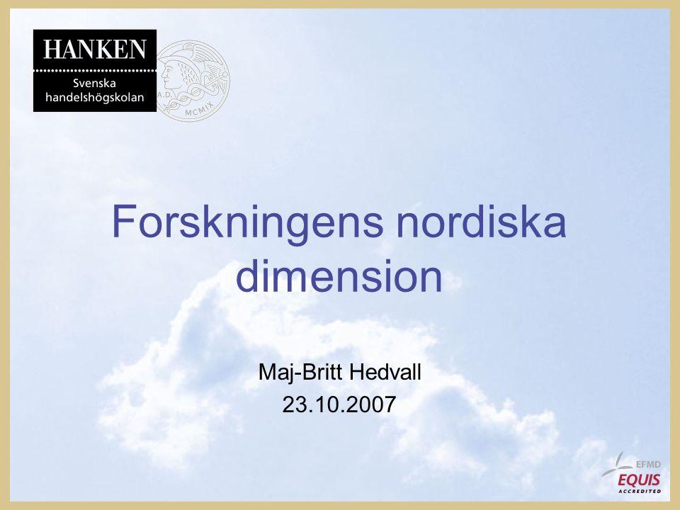 Forskningens nordiska dimension Maj-Britt Hedvall 23.10.2007
