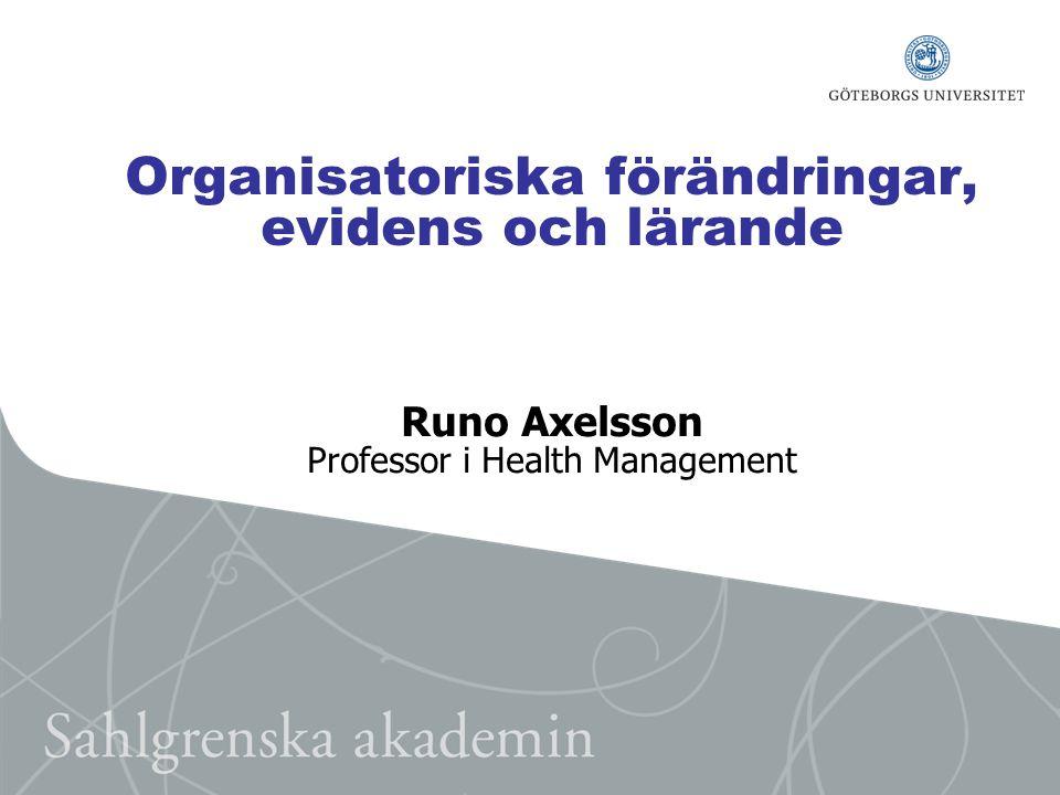 Organisatoriska förändringar, evidens och lärande Runo Axelsson Professor i Health Management
