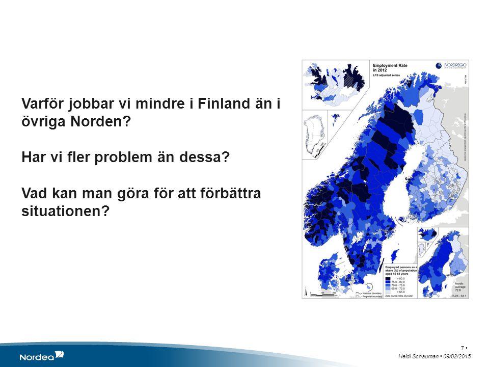 Varför jobbar vi mindre i Finland än i övriga Norden? Har vi fler problem än dessa? Vad kan man göra för att förbättra situationen? Heidi Schauman 09/
