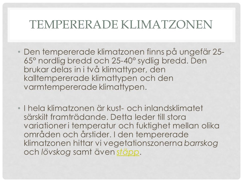 TEMPERERADE KLIMATZONEN Den tempererade klimatzonen finns på ungefär 25- 65° nordlig bredd och 25-40° sydlig bredd. Den brukar delas in i två klimatty
