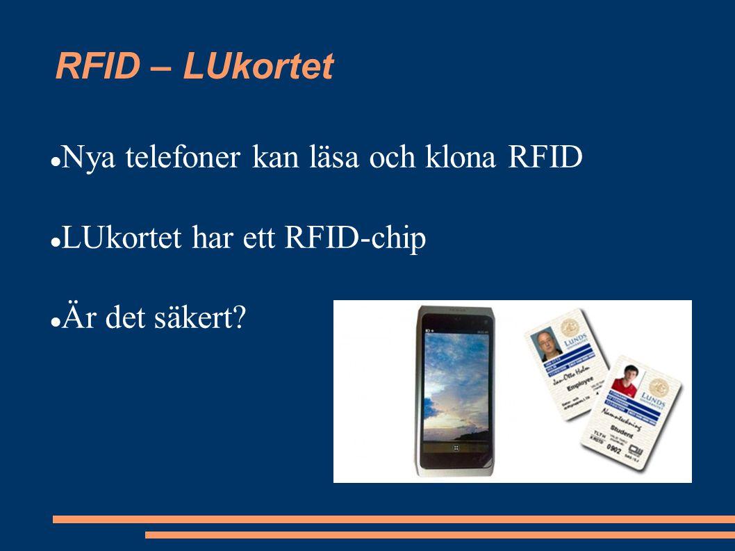 RFID – LUkortet Nya telefoner kan läsa och klona RFID LUkortet har ett RFID-chip Är det säkert