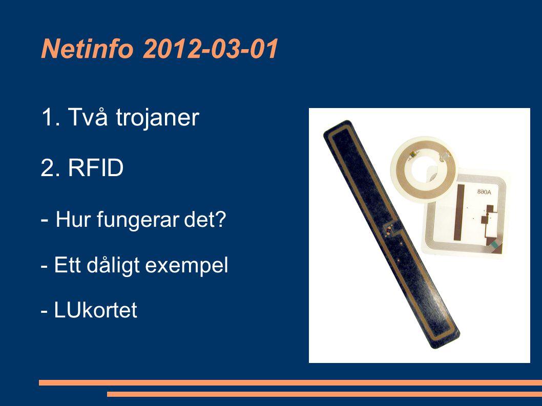 Netinfo 2012-03-01 1. Två trojaner 2. RFID - Hur fungerar det - Ett dåligt exempel - LUkortet