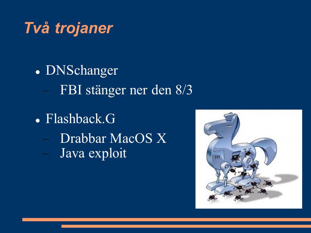 Två trojaner DNSchanger –FBI stänger ner den 8/3 Flashback.G –Drabbar MacOS X –Java exploit