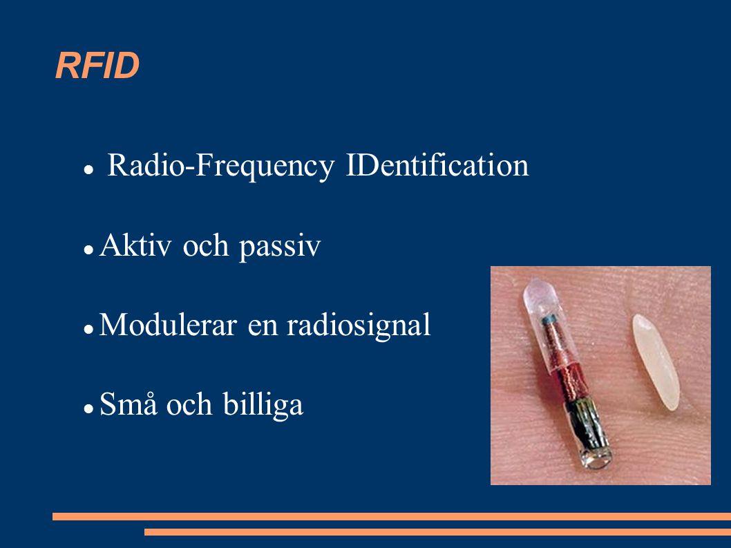 RFID Radio-Frequency IDentification Aktiv och passiv Modulerar en radiosignal Små och billiga
