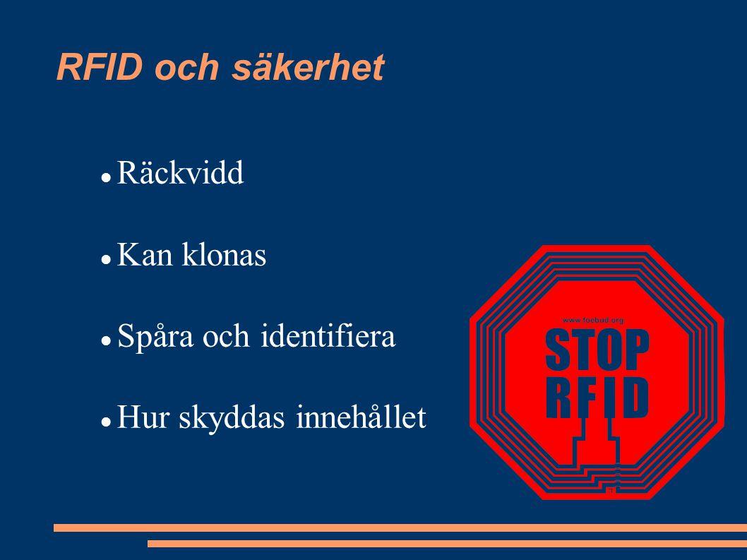 RFID och säkerhet Räckvidd Kan klonas Spåra och identifiera Hur skyddas innehållet