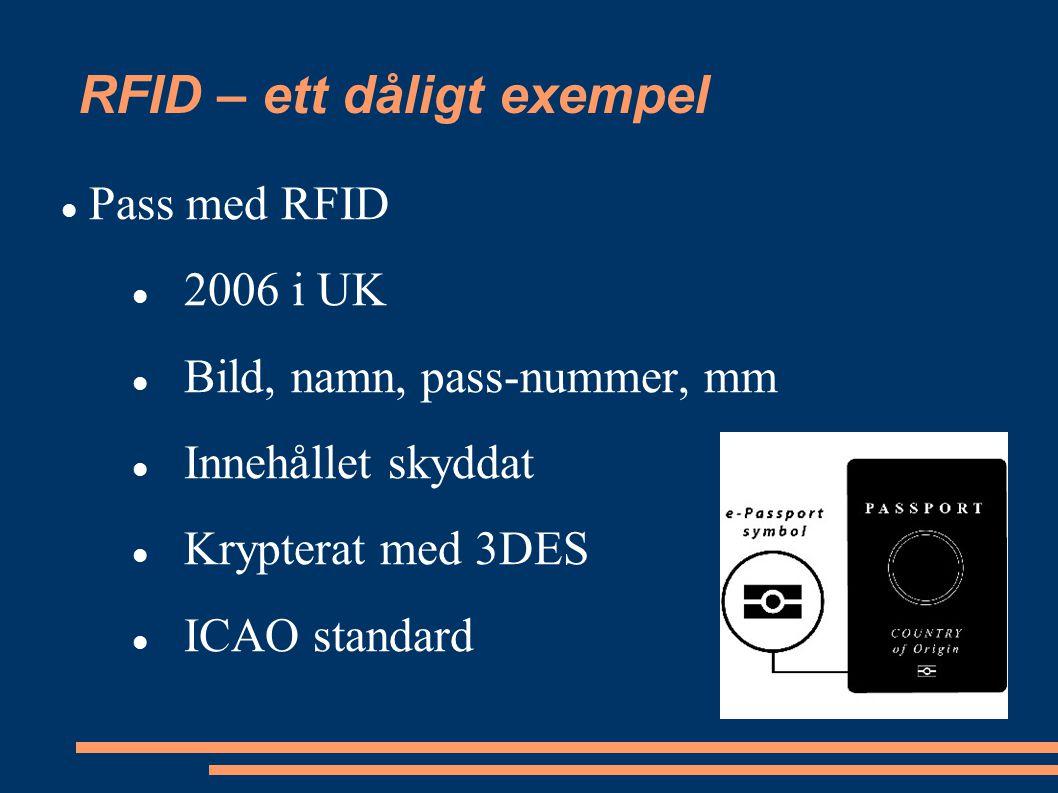 RFID – ett dåligt exempel Pass med RFID 2006 i UK Bild, namn, pass-nummer, mm Innehållet skyddat Krypterat med 3DES ICAO standard