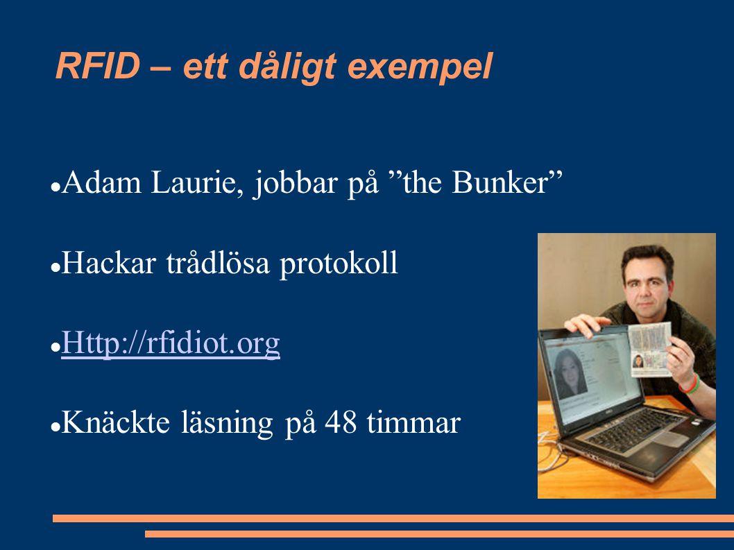 RFID – ett dåligt exempel Adam Laurie, jobbar på the Bunker Hackar trådlösa protokoll Http://rfidiot.org Knäckte läsning på 48 timmar