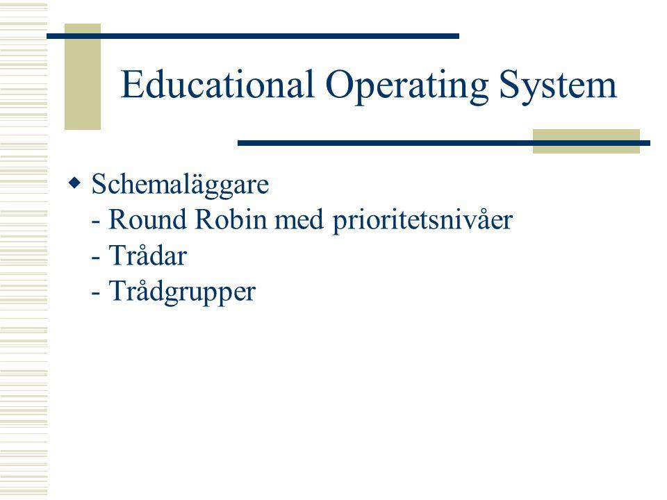Educational Operating System  Minneshantering - Virtuellt minne - En minnesrymd per trådgrupp - Delat kärnminne - Minnesskydd