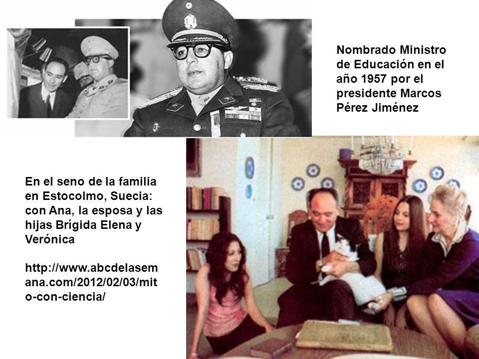 Nombrado Ministro de Educación en el año 1957 por el presidente Marcos Pérez Jiménez En el seno de la familia en Estocolmo, Suecia: con Ana, la esposa