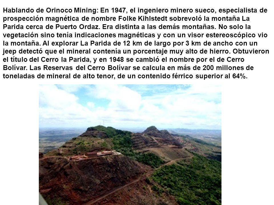 Hablando de Orinoco Mining: En 1947, el ingeniero minero sueco, especialista de prospección magnética de nombre Folke Kihlstedt sobrevoló la montaña L