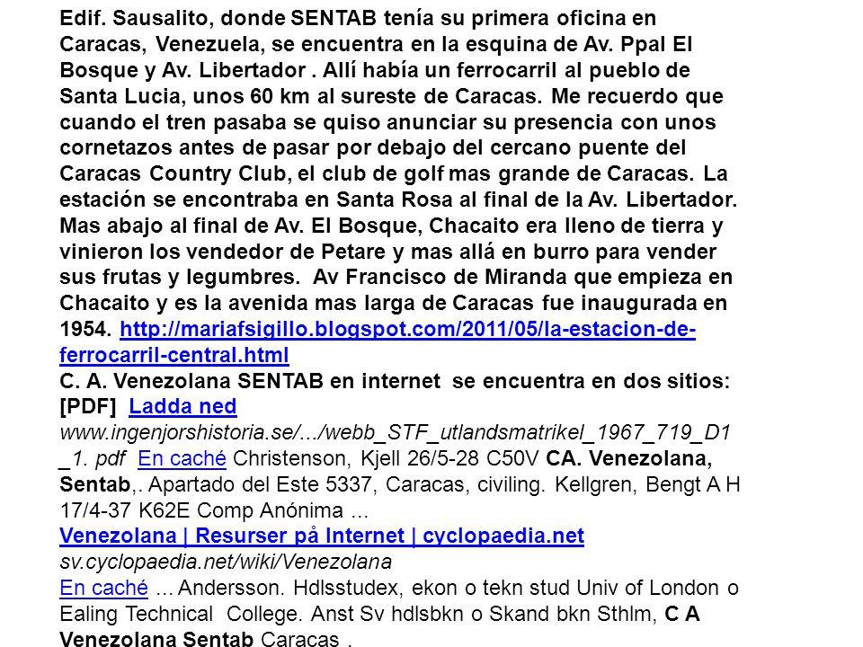 Edif. Sausalito, donde SENTAB tenía su primera oficina en Caracas, Venezuela, se encuentra en la esquina de Av. Ppal El Bosque y Av. Libertador. Allí