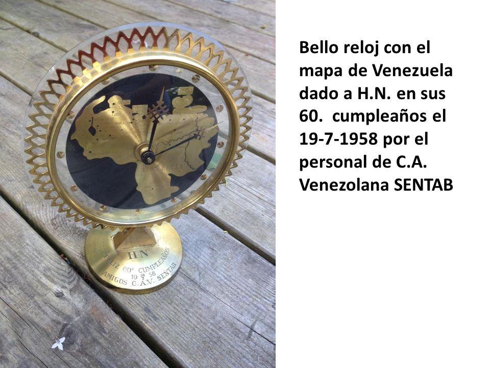 Bello reloj con el mapa de Venezuela dado a H.N. en sus 60. cumpleaños el 19-7-1958 por el personal de C.A. Venezolana SENTAB