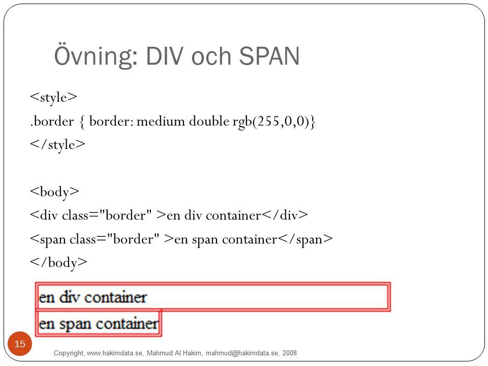 15 Övning: DIV och SPAN.border { border: medium double rgb(255,0,0)} en div container en span container 15 Copyright, www.hakimdata.se, Mahmud Al Hakim, mahmud@hakimdata.se, 2008