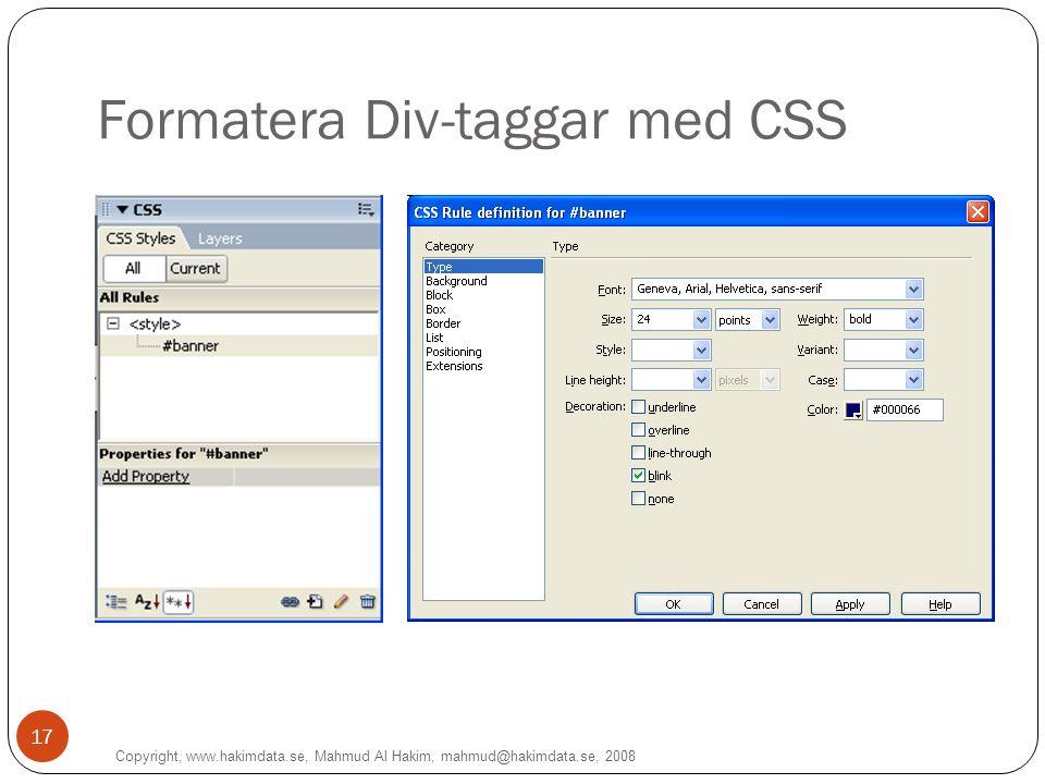 Copyright, www.hakimdata.se, Mahmud Al Hakim, mahmud@hakimdata.se, 2008 17 Formatera Div-taggar med CSS