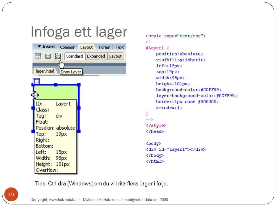 19 Infoga ett lager Copyright, www.hakimdata.se, Mahmud Al Hakim, mahmud@hakimdata.se, 2008 19 Tips: Ctrl-dra (Windows) om du vill rita flera lager i följd.