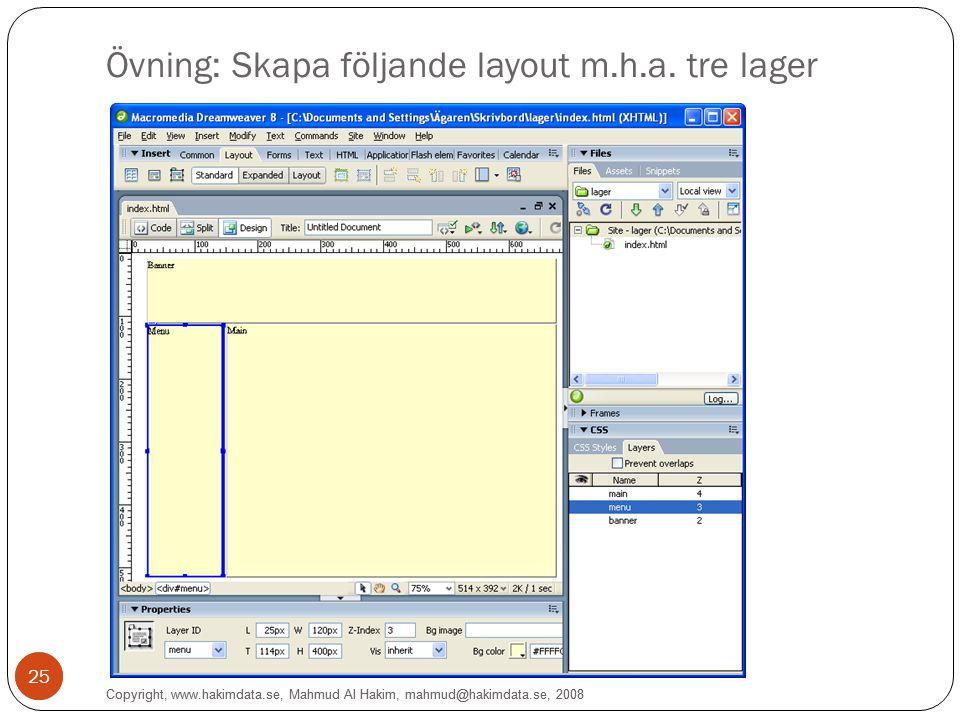 Copyright, www.hakimdata.se, Mahmud Al Hakim, mahmud@hakimdata.se, 2008 25 Övning: Skapa följande layout m.h.a.