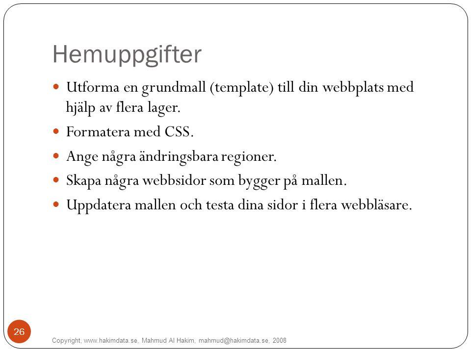 Copyright, www.hakimdata.se, Mahmud Al Hakim, mahmud@hakimdata.se, 2008 26 Hemuppgifter Utforma en grundmall (template) till din webbplats med hjälp a