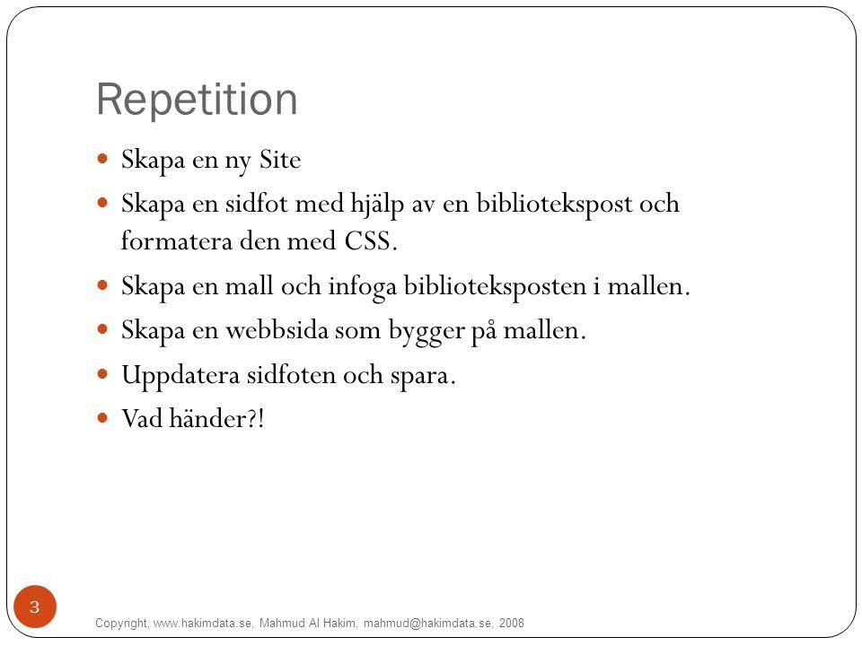 3 Repetition Skapa en ny Site Skapa en sidfot med hjälp av en bibliotekspost och formatera den med CSS. Skapa en mall och infoga biblioteksposten i ma