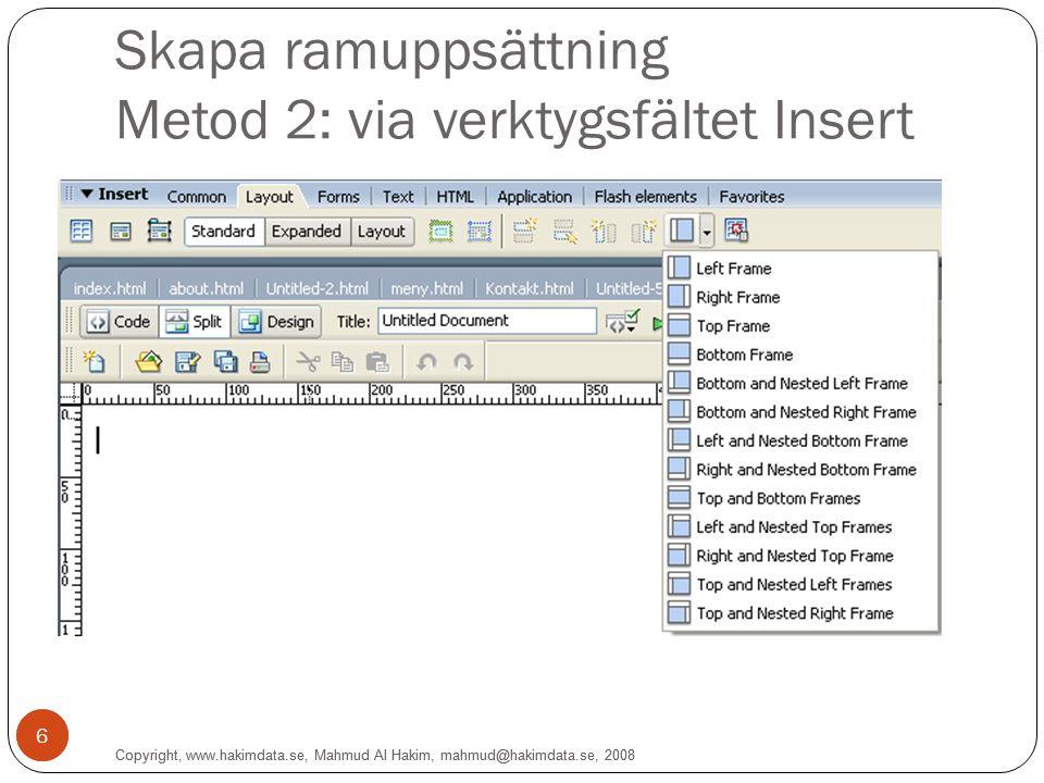 6 Skapa ramuppsättning Metod 2: via verktygsfältet Insert 6 Copyright, www.hakimdata.se, Mahmud Al Hakim, mahmud@hakimdata.se, 2008
