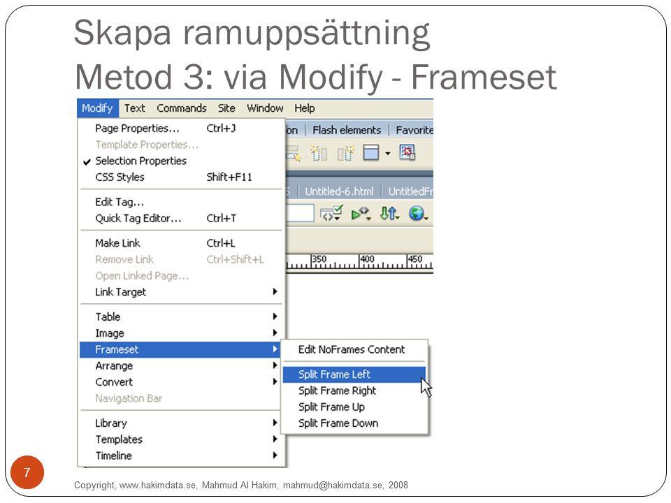 7 Skapa ramuppsättning Metod 3: via Modify - Frameset 7 Copyright, www.hakimdata.se, Mahmud Al Hakim, mahmud@hakimdata.se, 2008