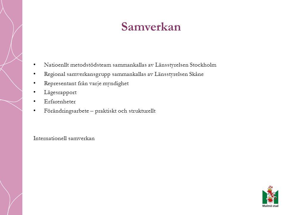 Samverkan Natioenllt metodstödsteam sammankallas av Länsstyrelsen Stockholm Regional samverkansgrupp sammankallas av Länsstyrelsen Skåne Representant från varje myndighet Lägesrapport Erfarenheter Förändringsarbete – praktiskt och strukturellt Internationell samverkan
