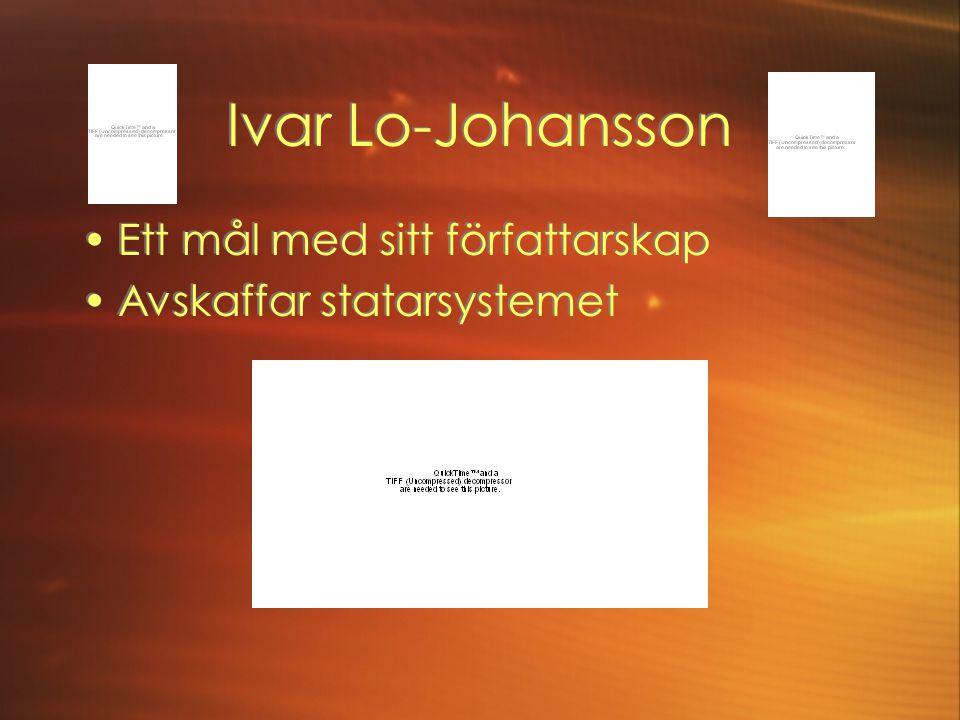 Ivar Lo-Johansson Ett mål med sitt författarskap Avskaffar statarsystemet Ett mål med sitt författarskap Avskaffar statarsystemet