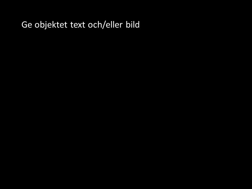 Ge objektet text och/eller bild