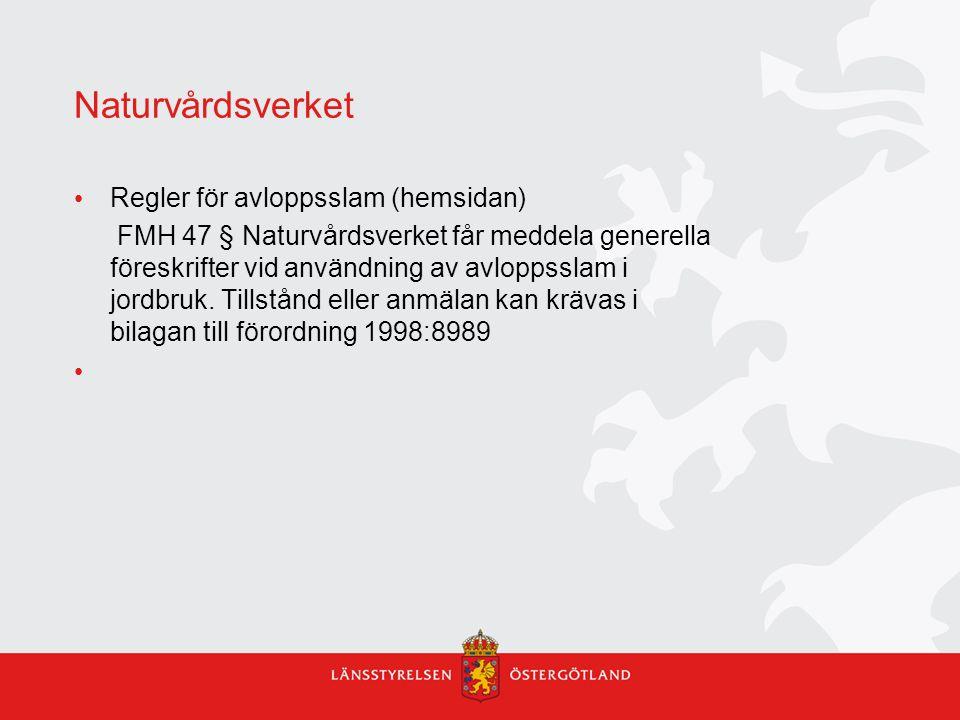 Naturvårdsverket Regler för avloppsslam (hemsidan) FMH 47 § Naturvårdsverket får meddela generella föreskrifter vid användning av avloppsslam i jordbr