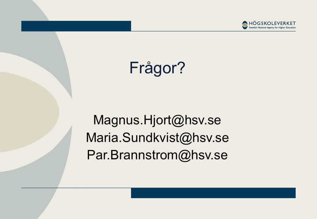 Frågor Magnus.Hjort@hsv.se Maria.Sundkvist@hsv.se Par.Brannstrom@hsv.se