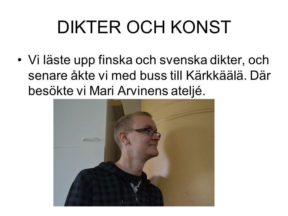 DIKTER OCH KONST Vi läste upp finska och svenska dikter, och senare åkte vi med buss till Kärkkäälä.