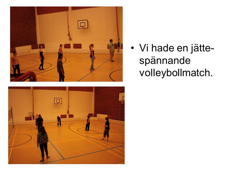 Vi hade en jätte- spännande volleybollmatch.