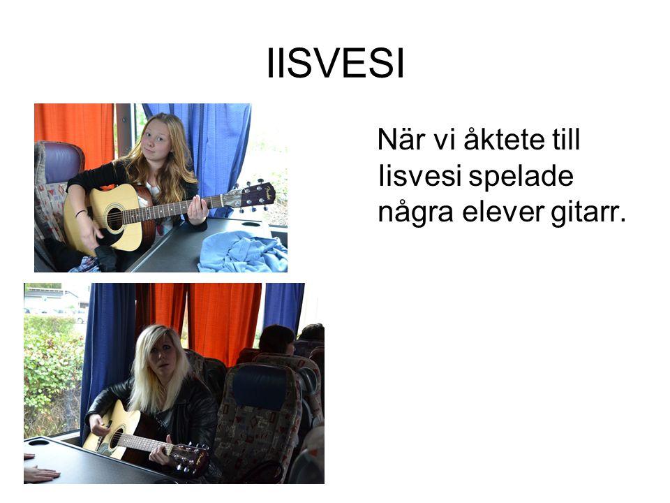 IISVESI När vi åktete till Iisvesi spelade några elever gitarr.