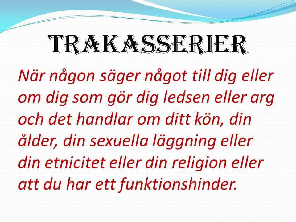 Trakasserier När någon säger något till dig eller om dig som gör dig ledsen eller arg och det handlar om ditt kön, din ålder, din sexuella läggning eller din etnicitet eller din religion eller att du har ett funktionshinder.