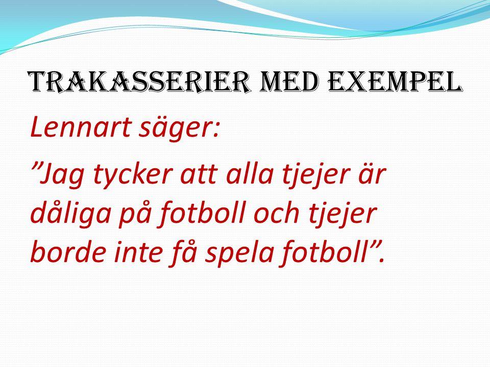 Trakasserier med exempel Lennart säger: Jag tycker att alla tjejer är dåliga på fotboll och tjejer borde inte få spela fotboll .