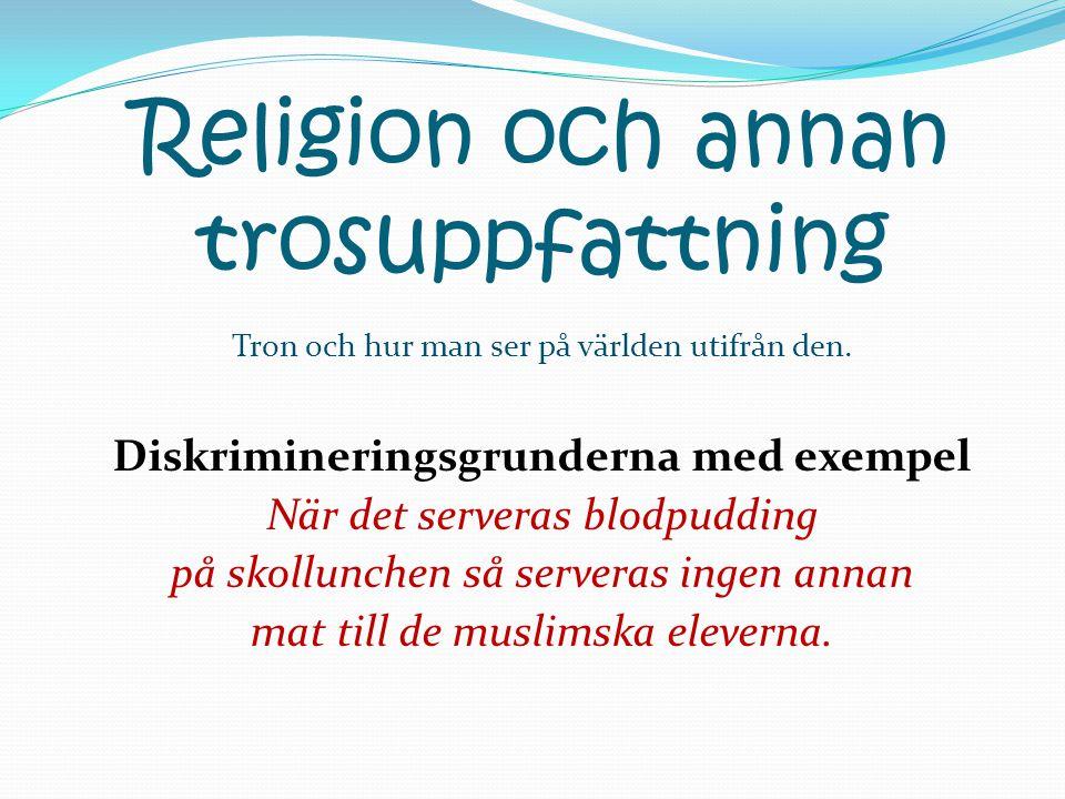 Religion och annan trosuppfattning Tron och hur man ser på världen utifrån den.