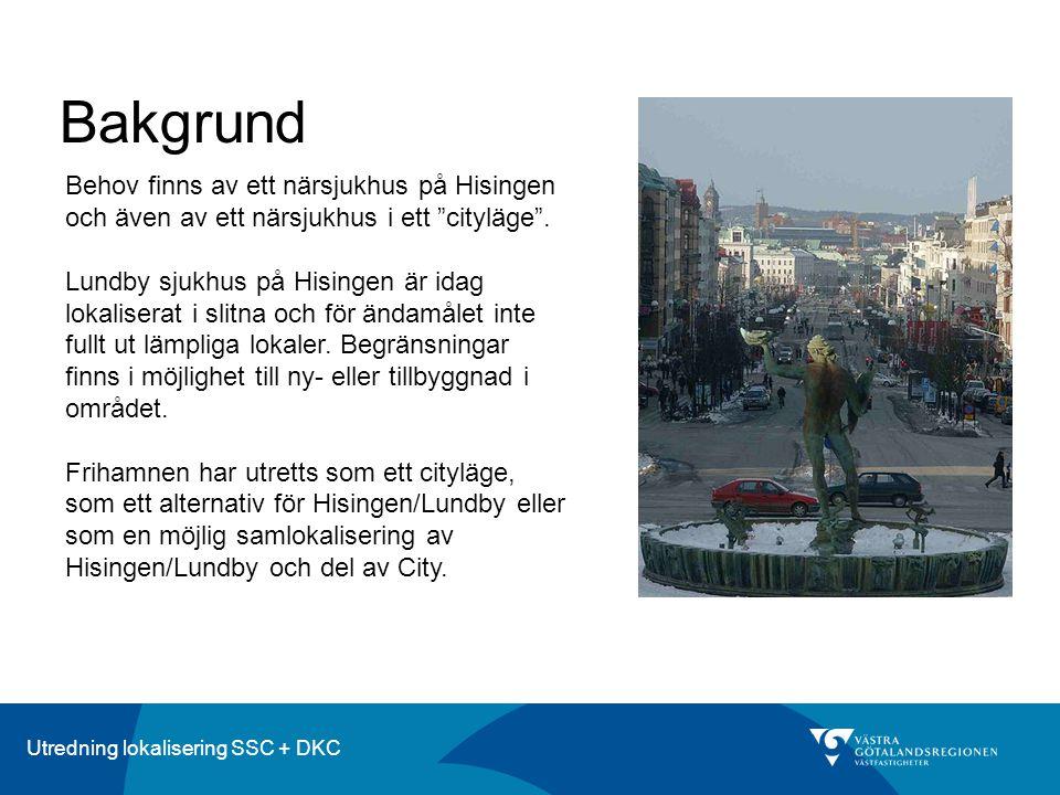 Utredning lokalisering SSC + DKC Bakgrund Behov finns av ett närsjukhus på Hisingen och även av ett närsjukhus i ett cityläge .