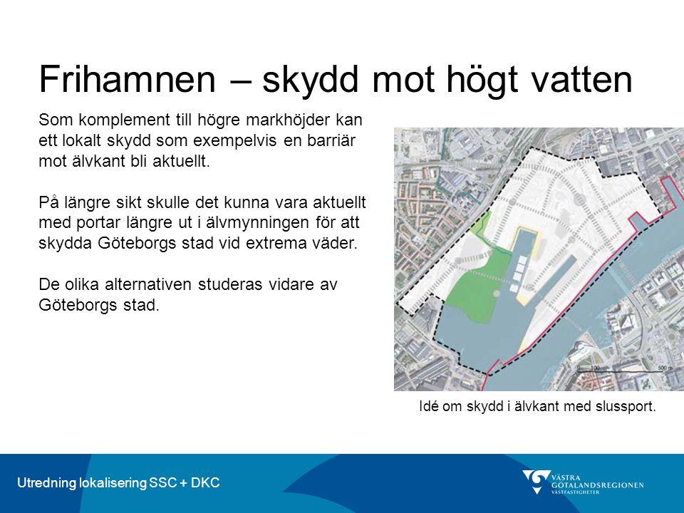 Utredning lokalisering SSC + DKC Frihamnen – skydd mot högt vatten Som komplement till högre markhöjder kan ett lokalt skydd som exempelvis en barriär mot älvkant bli aktuellt.