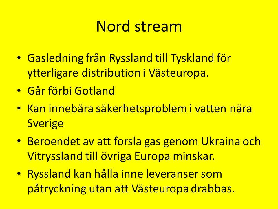 Nord stream Gasledning från Ryssland till Tyskland för ytterligare distribution i Västeuropa. Går förbi Gotland Kan innebära säkerhetsproblem i vatten
