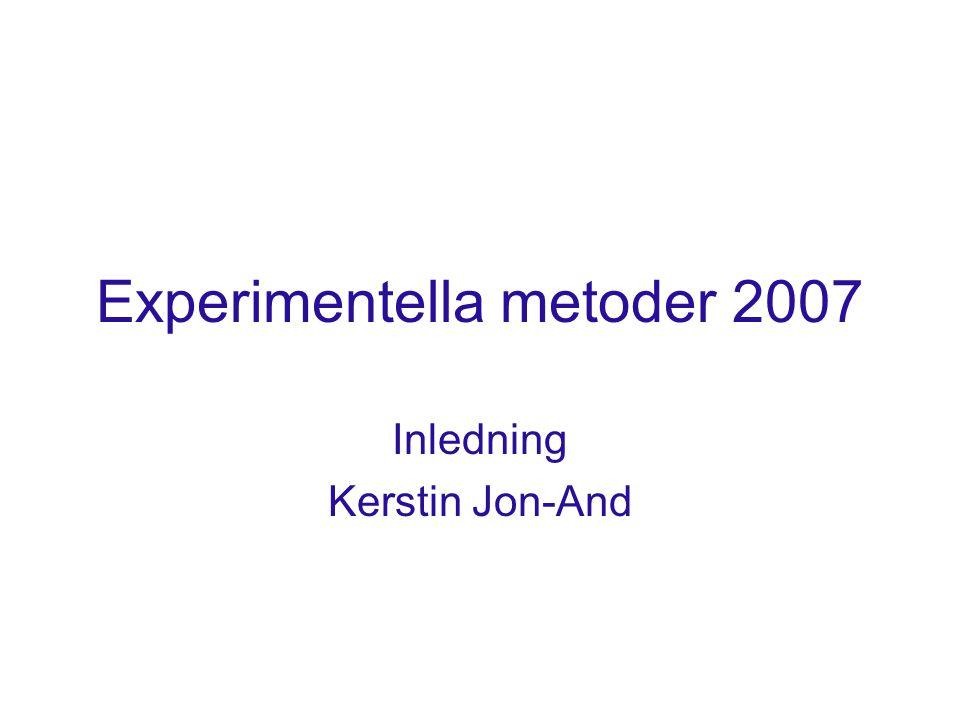 Experimentella metoder 2007 Inledning Kerstin Jon-And