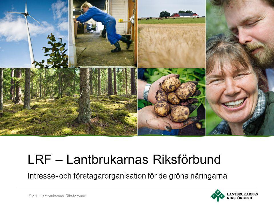 Sid 1 | Lantbrukarnas Riksförbund LRF – Lantbrukarnas Riksförbund Intresse- och företagarorganisation för de gröna näringarna