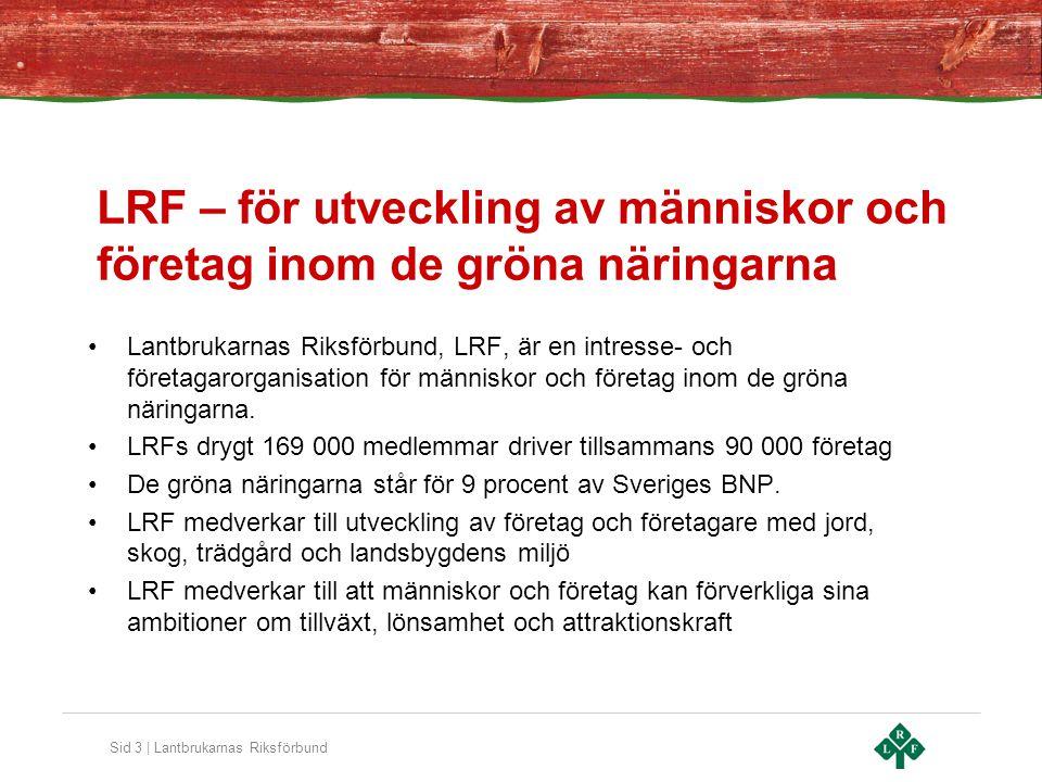 Sid 3 | Lantbrukarnas Riksförbund LRF – för utveckling av människor och företag inom de gröna näringarna Lantbrukarnas Riksförbund, LRF, är en intresse- och företagarorganisation för människor och företag inom de gröna näringarna.